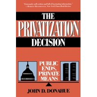 The Privatization Decision : Public Ends, Private Means