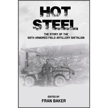 Hot Steel: The Story of the 58th Armored Field Artillery Battalion - eBook ()