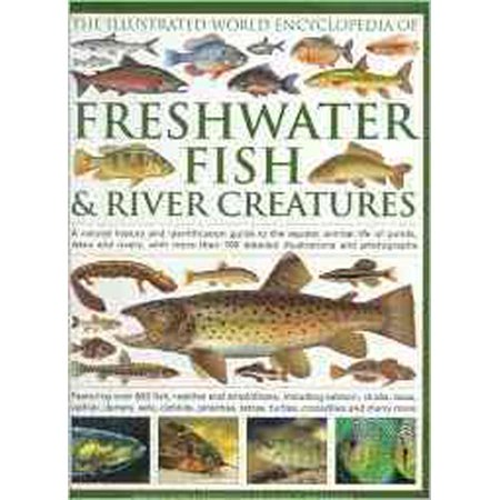 The World Encyclopedia of Freshwater Fish & River Creatures: A natural history and identification guide to the aquatic animal life of the ponds, lakes and rivers, with more than 700 detailed illustrations and pho
