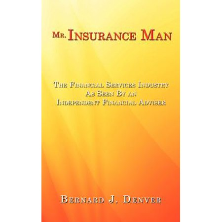 Mr  Insurance Man  The Financial Services Industry As Seen By An Independent Financial Adviser