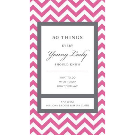 50 Things Every Young Lady Should Know : What to Do, What to Say, and How to