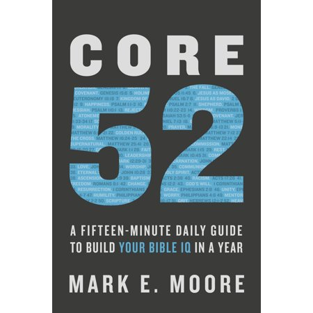 Core 52 : A Fifteen-Minute Daily Guide to Build Your Bible IQ in a (Change Your Life Daily Bible Becky Tirabassi)