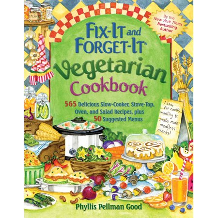Fix-It and Forget-It Vegetarian Cookbook : 565 Delicious Slow-Cooker, Stove-Top, Oven, And Salad Recipes, Plus 50 Suggested