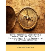 List of References on Scientific Management as the Basis of Efficiency : With Special Reference to the Government Service