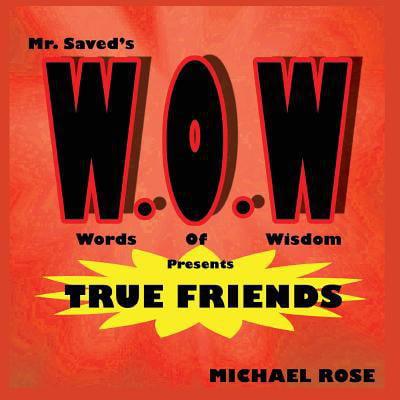 W O W   Mr Saveds Words Of Wisdom Presents True Friends