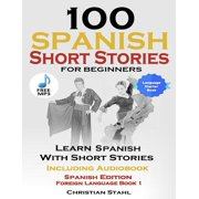 100 Spanish Short Stories for Beginners Learn Spanish with Stories: Including Audiobook Spanish Edition Foreign Language Book 1 (Paperback)