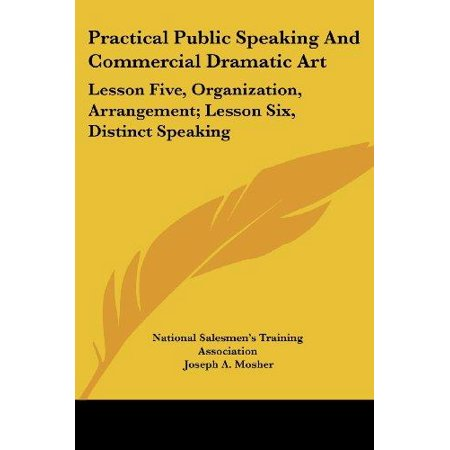 Practical Public Speaking and Commercial Dramatic Art : Lesson Five, Organization, Arrangement; Lesson Six, Distinct Speaking for $<!---->
