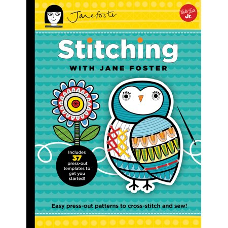 Stitching with Jane Foster : Easy Press-Out Patterns to Cross-Stitch and Sew Easy To Sew Patterns