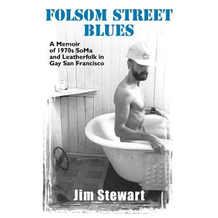 Folsom Street Blues : A Memoir of 1970s Soma and Leatherfolk in Gay San - Gay Halloween Sf