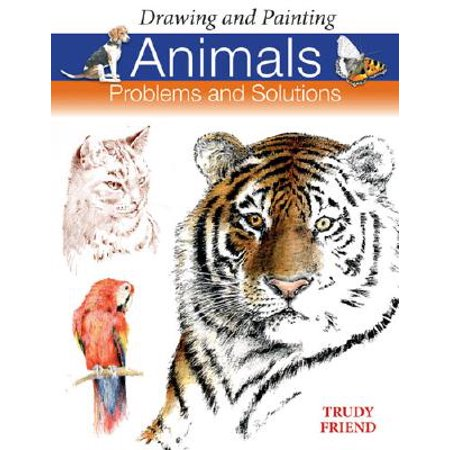 Drawing and Painting Animals : Problems & (Drawing & Painting Flowers Problems & Solutions)