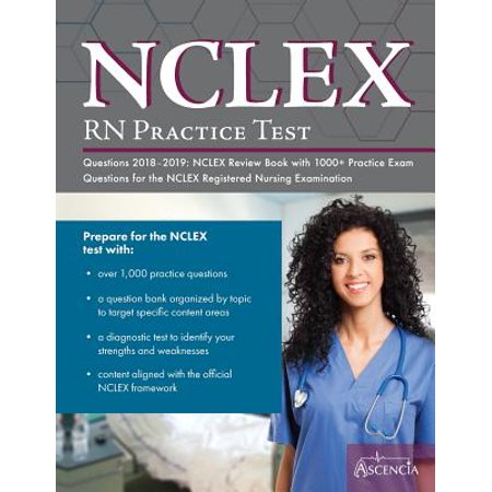 Nclex-RN Practice Test Questions 2018 - 2019 : NCLEX Review Book with 1000+  Practice Exam Questions for the NCLEX Registered Nursing Examination