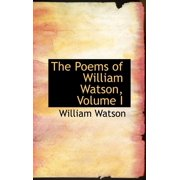 The Poems of William Watson, Volume I