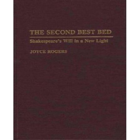 The Second Best Bed: Shakespeare's Will in a New Light (Contributions to the Study of World (Best Bed In The World)