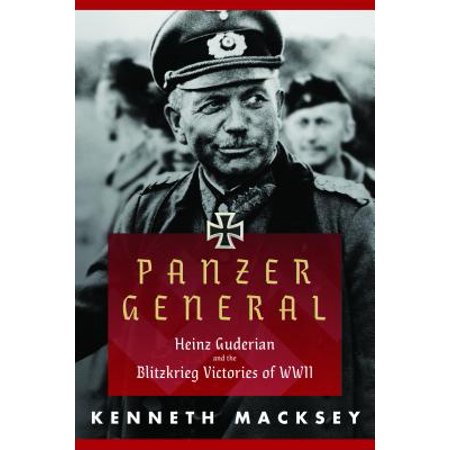 Panzer General : Heinz Guderian and the Blitzkrieg Victories of WWII