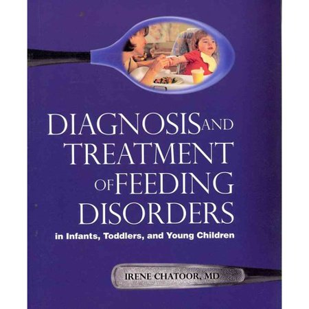 Diagnosis and Treatment of Feeding Disorders in Infants, Toddlers, and Young Children by