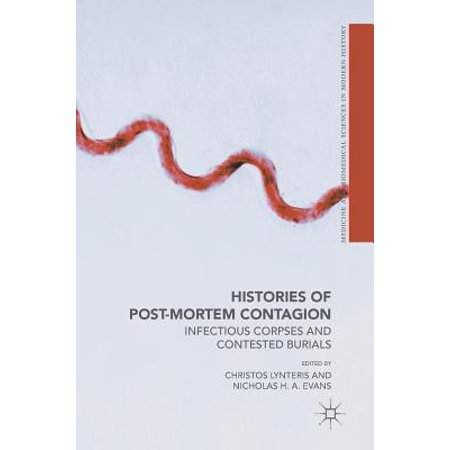 Contested Medicine - Histories of Post-Mortem Contagion : Infectious Corpses and Contested Burials