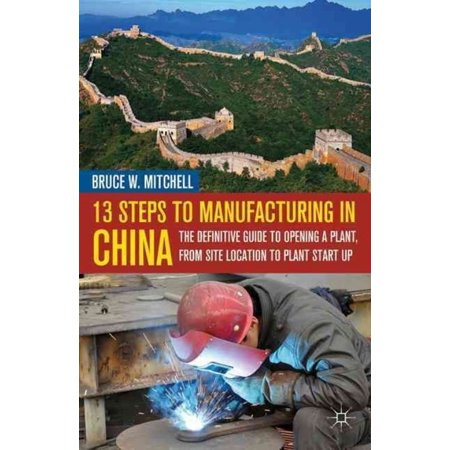 13 Steps to Manufacturing in China: The Definitive Guide to Opening a Plant, From Site Location to Plant Start