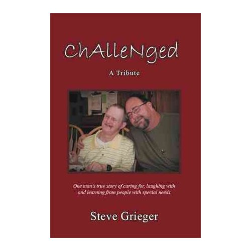Challenged: A Tribute: One Man's True Story of Caring For, Laughing With and Learning from People With Special Needs