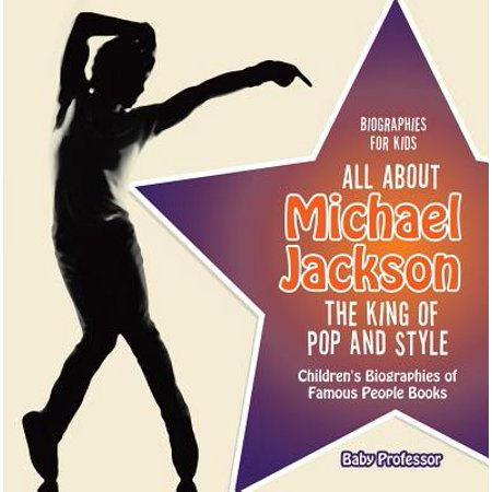 Biographies for Kids - All about Michael Jackson: The King of Pop and Style - Children's Biographies of Famous People Books - eBook