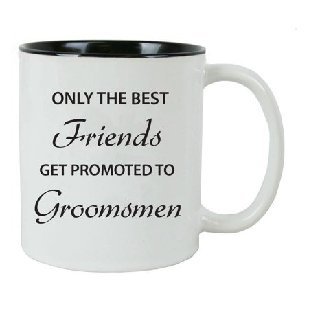Only the Best Friends Get Promoted to Groomsmen 11-Ounce Ceramic Coffee Mug,