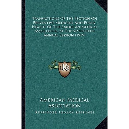 Transactions of the Section on Preventive Medicine and Public Health of the American Medical Association at the Seventieth Annual Session