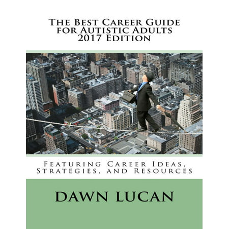 The Best Career Guide for Autistic Adults 2017: Featuring Career Ideas, Strategies, and Resources - (Best Careers For Infj)