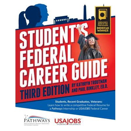 Student's Federal Career Guide, 3rd Ed : Students, Recent Graduates, Veterans: Learn How to Write a Competitive Federal Resume for a Pathways Internship for USA Jobs Federal