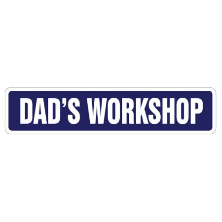 DAD'S WORKSHOP Street Sign dad dads wood shop garage | Indoor/Outdoor |  24