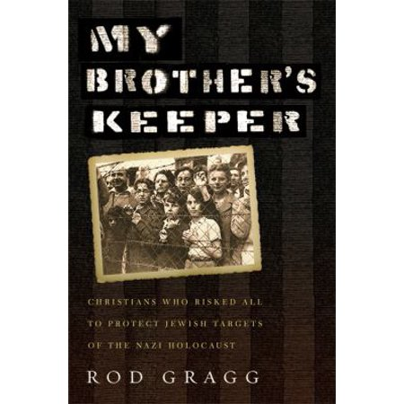 My Brothers Keeper  Christians Who Risked All To Protect Jewish Targets Of The Holocaust