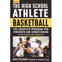 The High School Athlete: Basketball : The Complete Fitness Program for Development and Conditioning