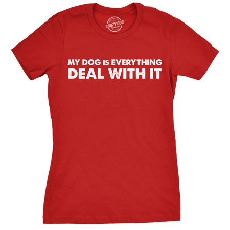 Womens My Dog Is Everything Deal With It Funny Tees Novelty Shirt Hilarious Dog Lover T shirt](Everything Shoes)