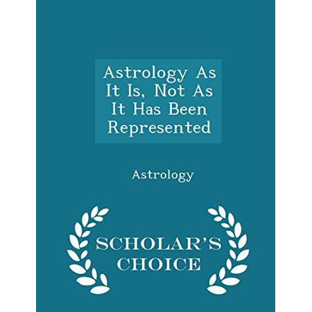 Astrology as It Is, Not as It Has Been Represented - Scholar's Choice Edition