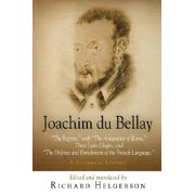 "Joachim Du Bellay : ""the Regrets,"" with ""the Antiquities of Rome,"" Three Latin Elegies, and ""the Defense and Enrichment of the French Language."" a Bilingual Edition"