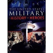 United States Military: A History Of Heroes by Mill Creek