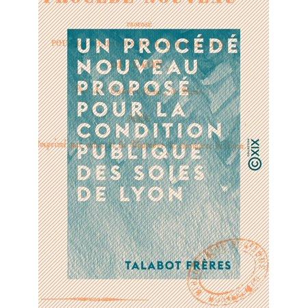 Un procédé nouveau proposé pour la condition publique des soies de Lyon - eBook