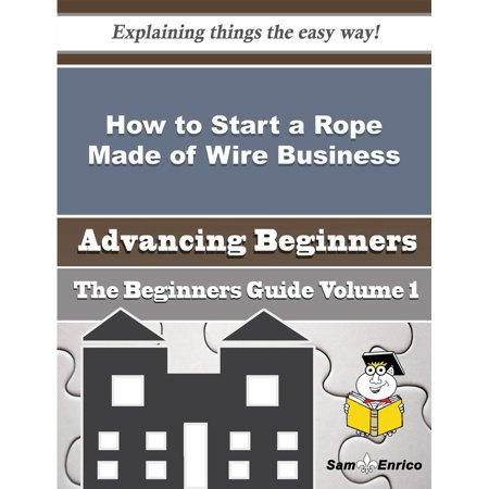 How to Start a Rope Made of Wire Business (Beginners Guide) -