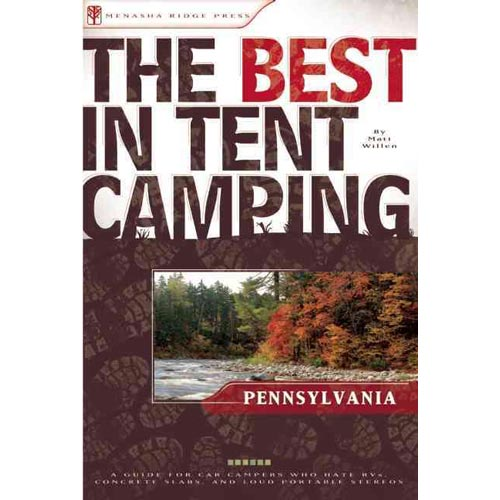 The Best in Tent Camping Pennsylvania: A Guide for Car Campers Who Hate Rvs, Concrete Slabs, And Loud Portable Stereos