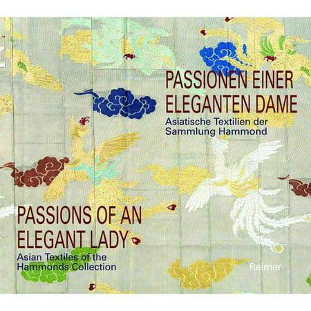 Passions of an Elegant Lady / Passionen Einer Eleganten Dame: Asian Textiles of the Hammonds Collection / Asiatische Textilien der Sammlung Hammonds