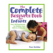 The Complete Resource Book for Infants : Over 700 Experiences for Children from Birth to 18 Months