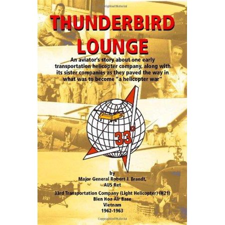 Thunderbird Lounge  An Aviators Story About One Early Transportation Helicopter Company  Along With Its Sister Companies As They Paved Th