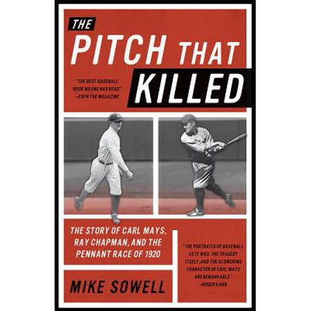 Pitch That Killed : The Story of Carl Mays, Ray Chapman, and the Pennant Race of 1920