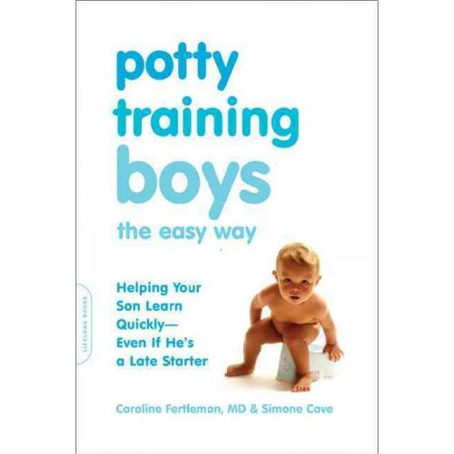 Potty Training Boys the Easy Way: Help Your Son Learn Quickly--even If He's a Late Stater
