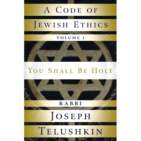 A Code of Jewish Ethics: Volume 1 : You Shall Be