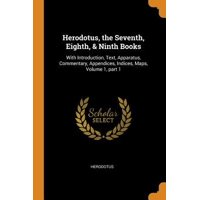 Herodotus, the Seventh, Eighth, & Ninth Books: With Introduction, Text, Apparatus, Commentary, Appendices, Indices, Maps, Volume 1, Part 1 Paperback