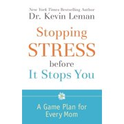 Stopping Stress Before It Stops You : A Game Plan for Every Mom