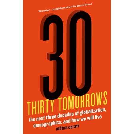 Thirty Tomorrows : The Next Three Decades of Globalization, Demographics, and How We Will Live