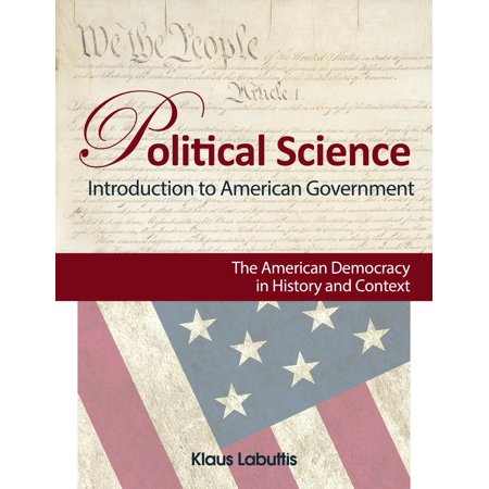 Political Science: Study Course American Government. Complete Material for this College Required Course - (Significance Of The Study Of Political Science)