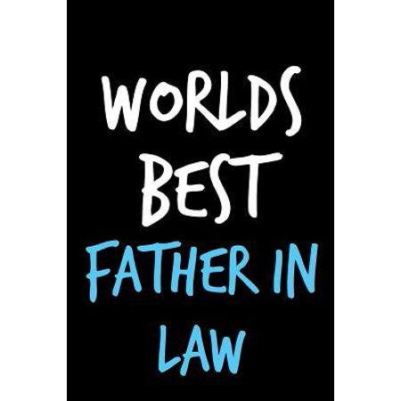 Worlds Best Father in Law: Book from Inlaw Daughter Son Child Kid - Funny Novelty Gag Birthday Xmas Journal Father to Write Thoughts Ideas and Te