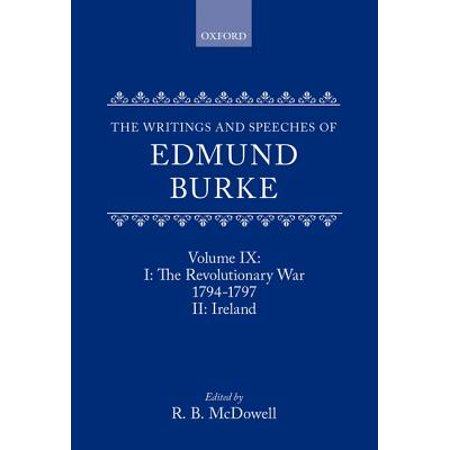 The Writings and Speeches of Edmund Burke : Volume IX: The Revolutionary War, 1794-1797, and