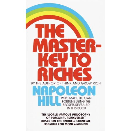 The Master-Key to Riches : The World-Famous Philosophy of Personal Achievement Based on the Andrew Carnegie Formula for